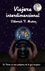 portada de la novela juvenil de fantasía y aventuras Viajera interdimensional, de Déborah F. Muñoz