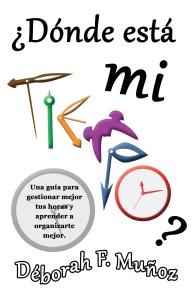 Portada del libro de gestión del tiempo ¿Dónde está mi tiempo? de la escritora Déborah F. Muñoz