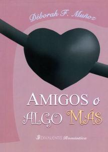 Portada de la novela romántica contemporánea Amigos o algo más, de Déborah F. Muñoz
