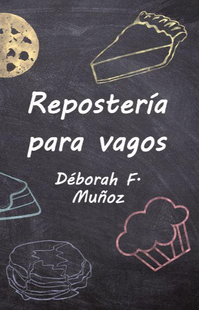 Repostería para vagos: libro de cocina: aprende a hacer bizcochos, tartas, magdalenas, galletas....